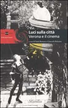 Luci sulla città. Verona e il cinema. Ediz. illustrata - copertina