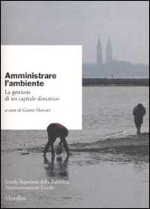 Libro Amministrare l'ambiente. La gestione di un capitale dinamico