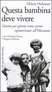 Foto Cover di Questa bambina deve vivere. Giorno per giorno come siamo sopravvissute all'Olocausto, Libro di Helene Holzman, edito da Marsilio