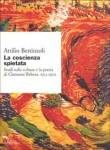 Foto Cover di La coscienza spietata. Studi sulla cultura e la poesia di Clemente Rebora. 1913-1920, Libro di Attilio Bettinzoli, edito da Marsilio