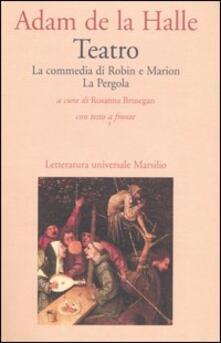 Teatro. La commedia di Robin e Marion-La pergola. Testo francese a fronte - Adam de la Halle - copertina