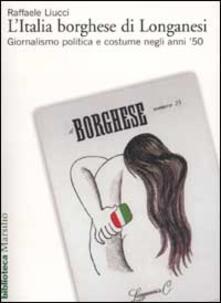 Capturtokyoedition.it L' Italia borghese di Longanesi. Giornalismo politica e costume negli anni '50 Image