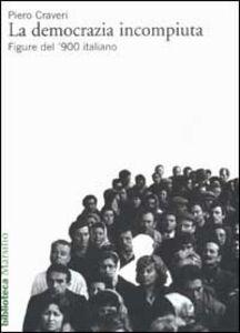 Foto Cover di La democrazia incompiuta. Figure del '900 italiano, Libro di Piero Craveri, edito da Marsilio