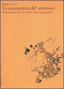 Libro La conoscenza del territorio. Metodologia per un'analisi storico-geografica Eugenio Turri