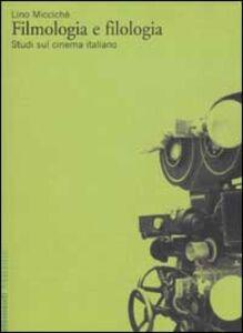 Libro Filmologia e filologia. Studi sul cinema italiano Lino Miccichè