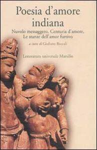 Libro Poesia d'amore indiana. Nuvolo messaggero, Centuria d'amore, Le stanze dell'amor furtivo