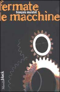Foto Cover di Fermate le macchine, Libro di François Muratet, edito da Marsilio