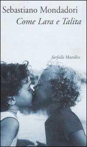 Libro Come Lara e Talita Sebastiano Mondadori