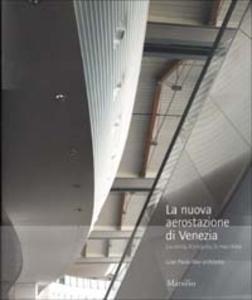 Libro La nuova aerostazione di Venezia. La storia, il progetto, la macchina