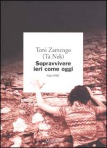 Libro Sopravvivere ieri come oggi Toni Zamengo