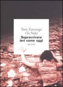 Sopravvivere ieri come oggi - Toni Zamengo - copertina