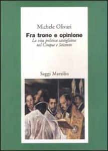 Fra trono e opinione. La vita politica castigliana nel Cinque e Seicento