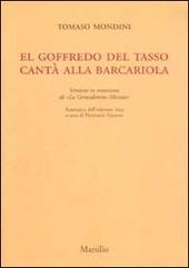 El Goffredo del Tasso cantà alla barcariola. Versione in veneziano de «La Gerusalemme liberata» (rist. anast. 1693)