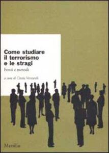 Libro Come studiare il terrorismo e le stragi. Fonti e metodi