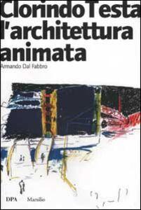 Libro Clorindo Testa. L'architettura animata. Ediz. illustrata Armando Dal Fabbro