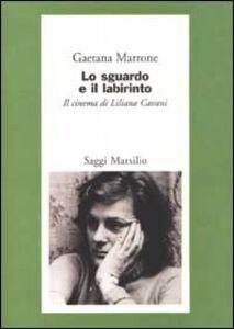 Foto Cover di Lo sguardo e il labirinto. Il cinema di Liliana Cavani, Libro di Gaetana Marrone, edito da Marsilio
