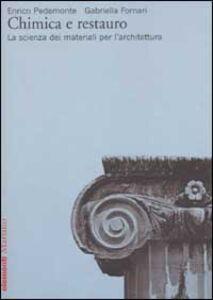 Foto Cover di Chimica e restauro. La scienza dei materiali per l'architettura, Libro di Enrico Pedemonte,Gabriella Fornari, edito da Marsilio