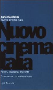 Libro Nuovo cinema Italia. Autori, industria, mercato. Conversazione con Marianna Rizzini Carlo Macchitella