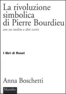 La rivoluzione simbolica di Pierre Bourdieu con un inedito e altri scritti - Anna Boschetti - copertina