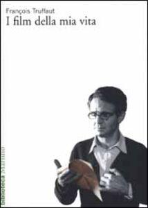 Foto Cover di I film della mia vita, Libro di François Truffaut, edito da Marsilio