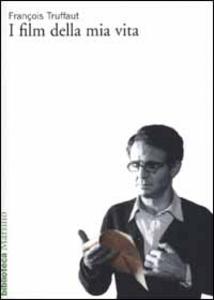 Libro I film della mia vita François Truffaut