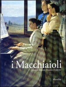 Foto Cover di I Macchiaioli. Prima dell'impressionismo. Catalogo della mostra (Padova, 27 settembre 2003-8 febbraio 2004), Libro di  edito da Marsilio