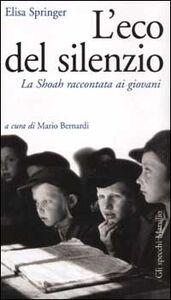 Foto Cover di L' eco del silenzio. La Shoah raccontata ai giovani, Libro di Elisa Springer, edito da Marsilio