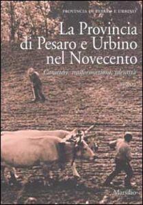 Foto Cover di La Provincia di Pesaro e Urbino nel Novecento. Caratteri, trasformazioni, identità, Libro di  edito da Marsilio