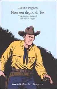 Non son degno di Tex. Vita, morte e miracoli del mitico ranger - Paglieri Claudio - wuz.it