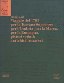 Camfeed.it Viaggio del 1783 per la Toscana Superiore, per l'Umbria, per la Marca, per la Romagna, pittori veduti: antichità trovatevi Image