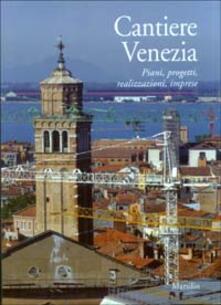 Cantiere Venezia. Piani, progetti, realizzazioni, imprese - copertina