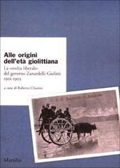 Alle origini dell'età giolittiana. La «svolta liberale» del governo Zanardelli-Giolitti 1901-1903