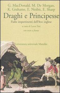Foto Cover di Draghi e principesse. Fiabe impertinenti dell'800 inglese. Testo inglese a fronte, Libro di  edito da Marsilio