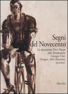 Libro Segni del Novecento. La donazione Neri Pozza alla Fondazione Giorgio Cini. Disegni, libri illustrati, incisioni