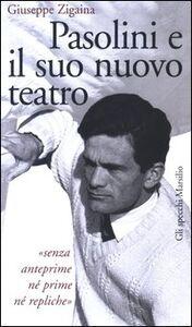 Foto Cover di Pasolini e il suo nuovo teatro, Libro di Giuseppe Zigaina, edito da Marsilio