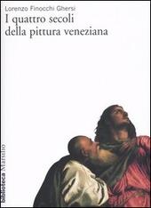 I quattro secoli della pittura veneziana