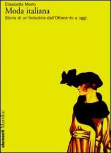 Moda italiana. Storia di un'industria dall'Ottocento a oggi - Elisabetta Merlo - copertina