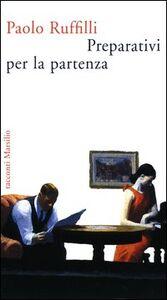 Libro Preparativi per la partenza Paolo Ruffilli