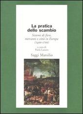 La pratica dello scambio. Sistemi di fiere, mercanti e città in Europa (1400-1700)