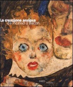 Libro La creazione ansiosa. Da Picasso a Bacon