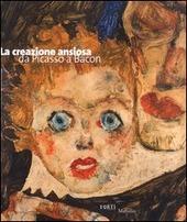 La creazione ansiosa. Da Picasso a Bacon