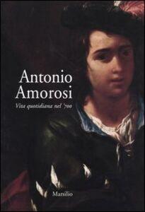 Libro Antonio Amorosi. Vita quotidiana nel '700. Catalogo della mostra (Comunanza, 16 maggio-12 ottobre 2003)