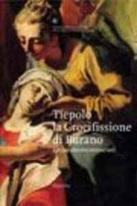 Libro Tiepolo. La crocifissione di Burano. Un capolavoro restaurato