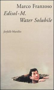 Libro Edisol-M. Water Solubile, detective, patriota e poeta Marco Franzoso