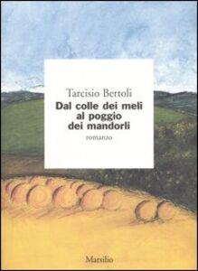 Libro Dal colle dei meli al poggio dei mandorli Tarcisio Bertoli