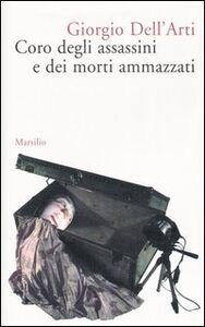 Libro Coro degli assassini e dei morti ammazzati Giorgio Dell'Arti