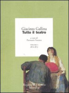 Foto Cover di Tutto il teatro. Vol. 1: 1870-1873., Libro di Giacinto Gallina, edito da Marsilio