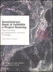 Amministrare. Studi di fattibilità e project financing. Nuovi strumenti per programmare e sostenere lo sviluppo.pdf