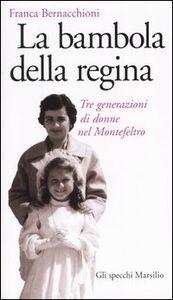 Libro La bambola della regina. Tre generazioni di donne nel Montefeltro Franca Bernacchioni