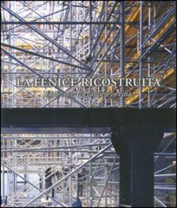 Foto Cover di La Fenice ricostruita. 1996-2003. Un cantiere in città, Libro di  edito da Marsilio